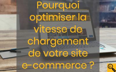 Pourquoi optimiser la vitesse de chargement de votre site e-commerce ?