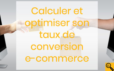 Calculer et optimiser le taux de conversion e-commerce